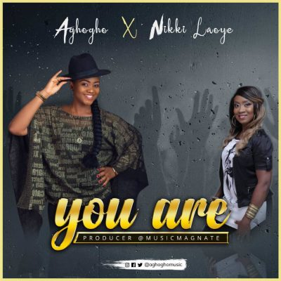 Aghogho Ft. Nikki Laoye - You Are Mp3 Audio Download
