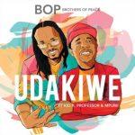 Brothers of Peace – Udakiwe Ft. Kid X, Professor & Mpumi