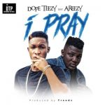 Dope Teezy Ft. Areezy – I Pray