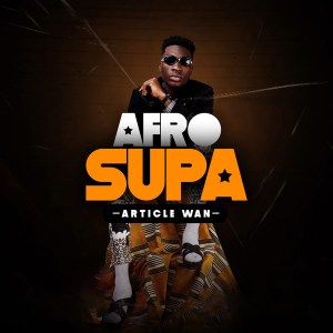 [FULL ALBUM] Article Wan - AfroSupa Mp3 Zip Fast Free Audio Full Complete Download