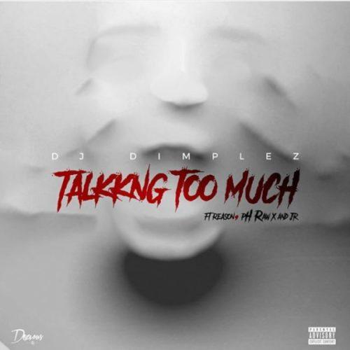 DJ Dimplez Ft. Reason, Ph Raw X & JR - Talking Too Much Mp3 Audio Download