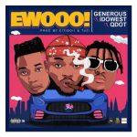 Generous Ft. Qdot, Idowest – Ewooo (Prod. by Tuzi, Citiboi)