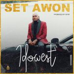 Idowest – Set Awon (Prod. by Vstix)