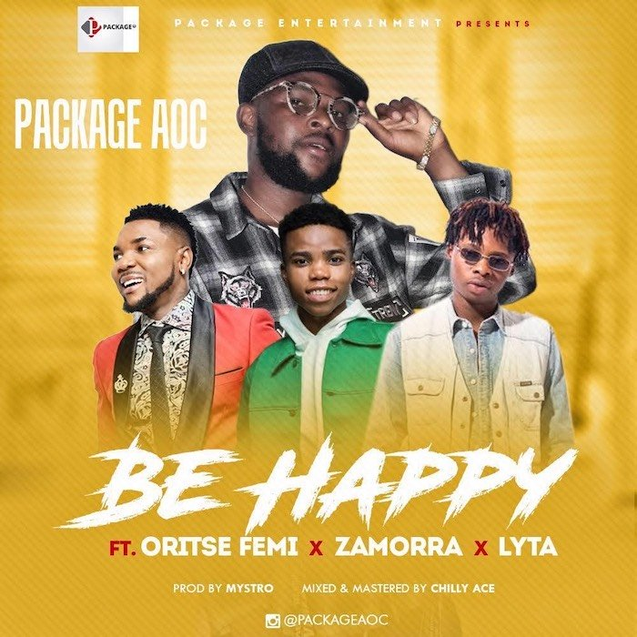 Package AOC Ft. Oritse Femi, Zamorra, Lyta - Be Happy Mp3 Audio Download