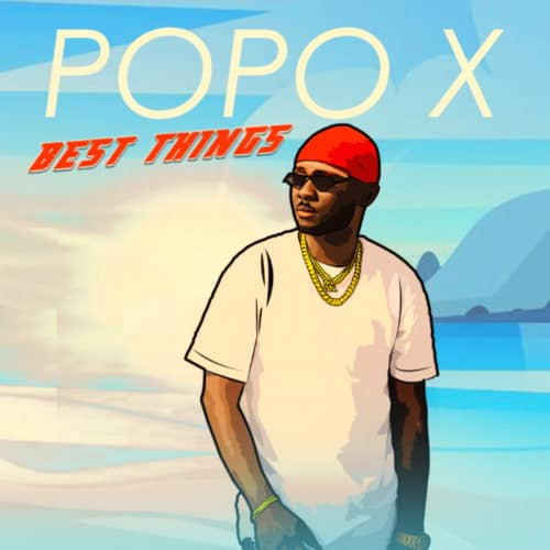 Popo X - Best Things (Prod. by Lahlah) Mp3 Audio Download