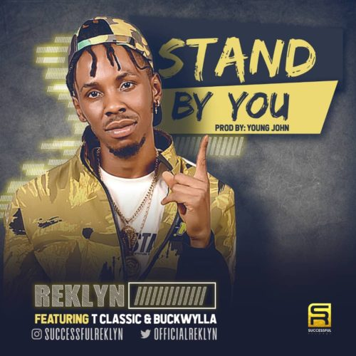Reklyn ft. T Classic x Buckwylla - Stand By You (Prod. by Young John) Mp3 Audio Download