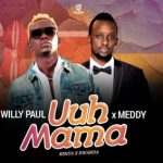 Willy Paul Ft. Meddy – Uuh Mama