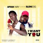 Apian Way Ft. SlowDog – I Want You