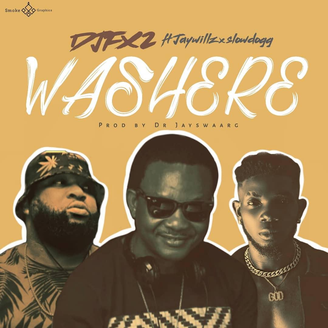 DJ FX2 Ft. Jaywillz x SlowDogg - WaShere (Odi Ok) Mp3 Audio Download