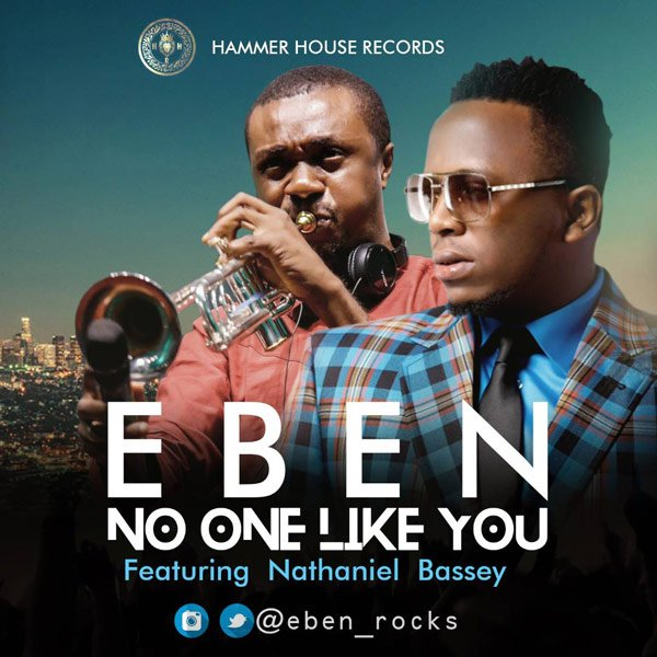 Eben Ft. Nathaniel Bassey - No One Like You Mp3 Audio Download