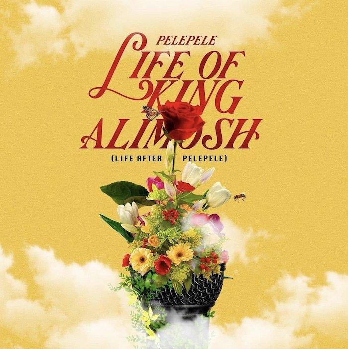 FULL ALBUM: Pelepele - Life Of King Alimosh (Life After PelePele) Mp3 Zip Fast Download Free audio complete EP