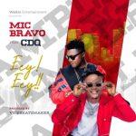 Mic Bravo Ft. CDQ – Eey Eey