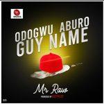 Mr Raw – Odogwu Aburo Guy Name (Prod. KezyKlef)