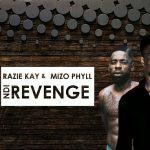 Razie Kay Ft. Mizo Phyll – Ndi Revenge