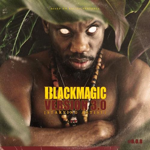 ALBUM: BlackMagic - Version 3.0 (Starving Artist) Mp3 Zip Fast Download Free Audio Complete