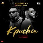 Sam Dutchy Ft. Flavour, Waga G – Kpuchie