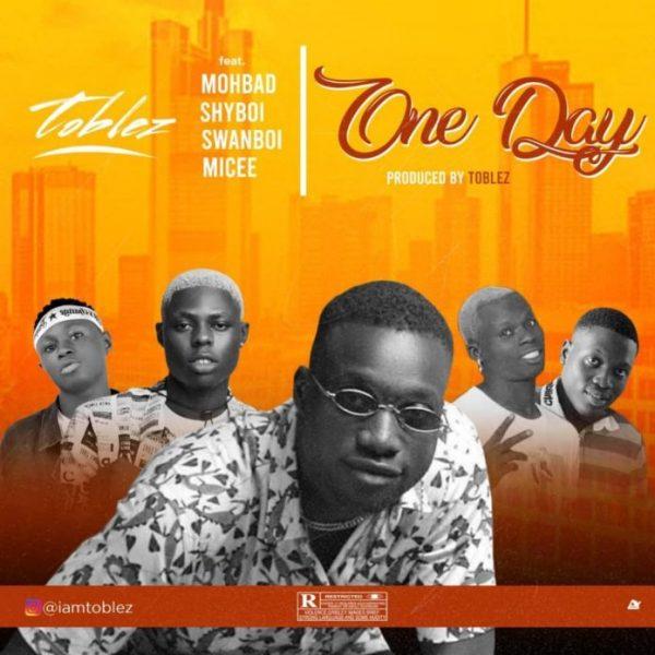 Toblez - One Day Ft. Mohbad, Shyboi, Micee & Swanboi Mp3 Audio Download