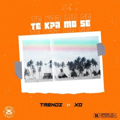 Trendz - Te Kpa Mo Se ft. XO