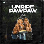 Zlatan – Unripe Pawpaw Ft. PapiSnoop, Oberz, JamoPyper