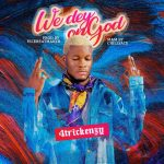 4trickenzy – We Dey On God
