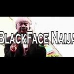 BlackFaceNaija – Do Well Well (Audio + Video)