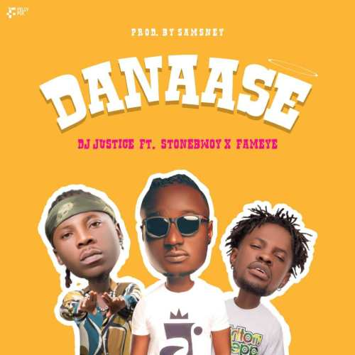 Dj Justice - Danaase Ft. Stonebwoy, Fameye Mp3 Audio Download