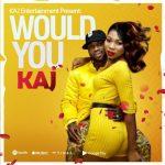 KAJ – Would You