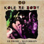 Lil Frosh – Kole Re Body Ft. Mayorkun