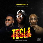 Powpeezy Ft. Reminisce, Chinko Ekun – Tesla [Audio + Video]