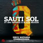 Sauti Sol – Disco Matanga (Yambakhana) Ft. Sho Madjozi, Black Motion
