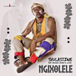 Thulasizwe – Ngixolele Ft. Muungu Queen & Josta
