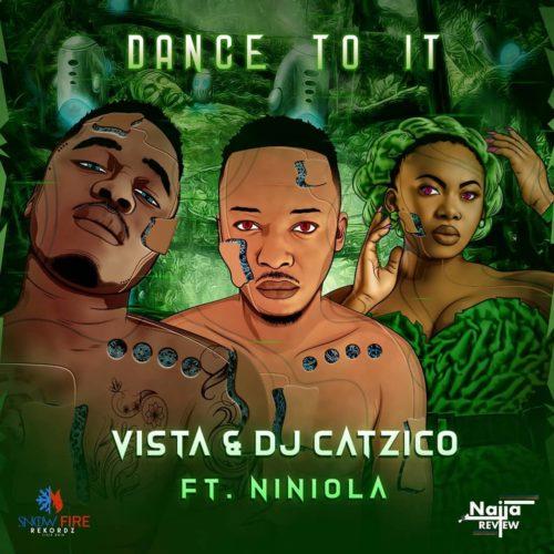 Vista & DJ Catzico - Dance To It Ft. Niniola Mp3 Audio Download