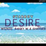 Wizkid (Starboy) – Desire Ft. Banky W, Shaydee