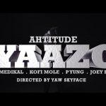 Ahtitude – Yaazo Ft. Medikal, Kofi Mole, P Yung, Joey B (Audio + Video)