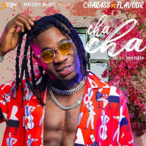 Charass - Cha Cha Ft. Flavour Mp3 Audio Download