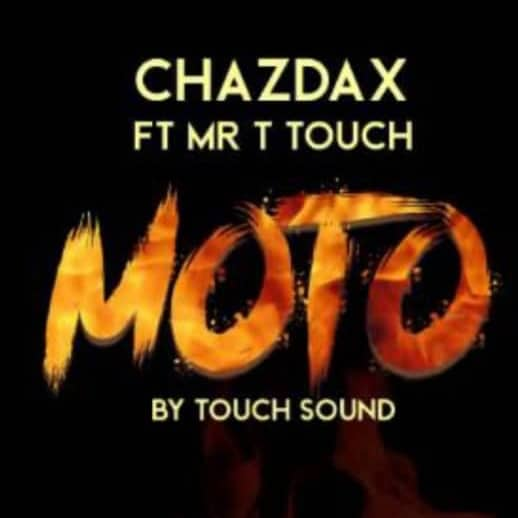 ChazDax Ft. Mr T Touch - Moto Mp3 Audio Download