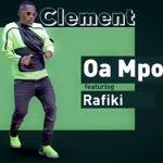 Clement – Oa Mpona Ft. Rafiki