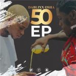 Dablixx Osha – 50 EP (FULL ALBUM)