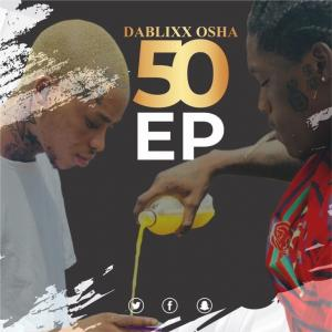Dablixx Osha - 50 EP (FULL ALBUM) Mp3 Zip Fast Download Free Audio Complete