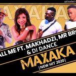 Dj Call Me – Maxaka Ft. Makhadzi, Mr Brown, Dj Dance