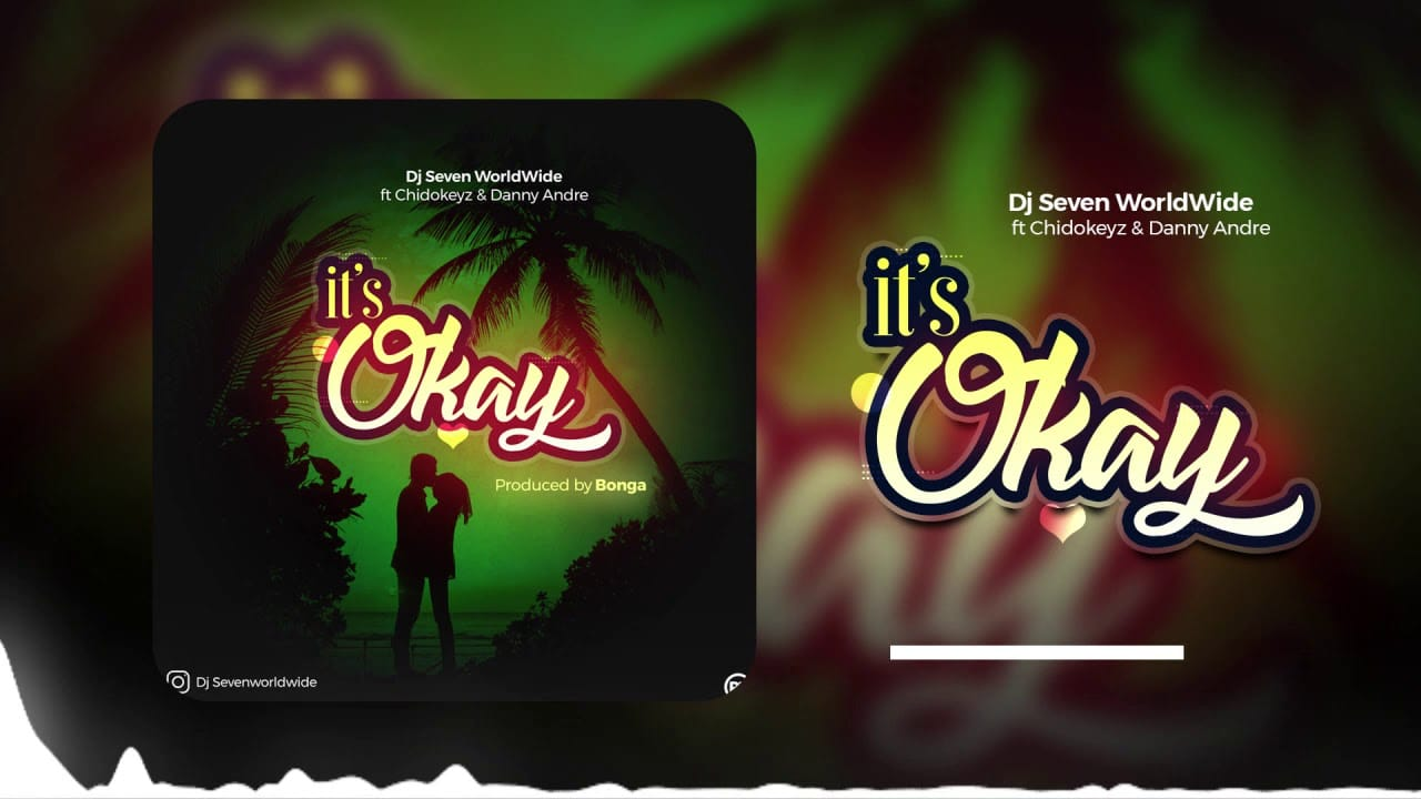 Dj Seven Ft. Chidokeyz, Daddy Andre - Its Okay Mp3 Audio Download