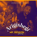 Mr Benson x Oritse Femi – Arigishegi