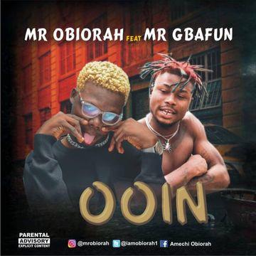 Mr Obiorah - Ooin Ft. Mr Gbafun Mp3 Audio Download