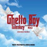 Tulenkey – Ghetto Boy Ft. KelvynBoy, Medikal