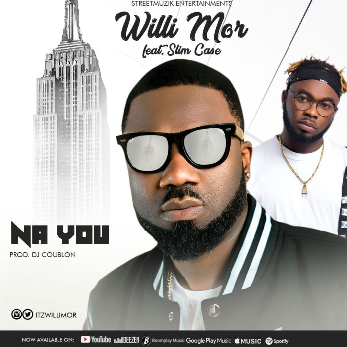 Willi Mor Ft. Slimcase - Na You (Audio + Video) Mp3 Mp4 Download