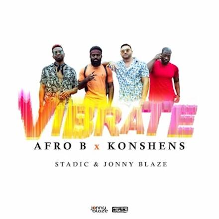 Afro B Ft. Konshens - Vibrate Mp3 Audio Download