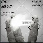 Byno – Nobody (DJ Neptune Cover)