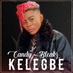 Candy Bleakz – Kelegbe (Prod. by Masterkraft)