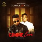 Cprince – Gimme Love Ft. CDQ (Audio + Video)