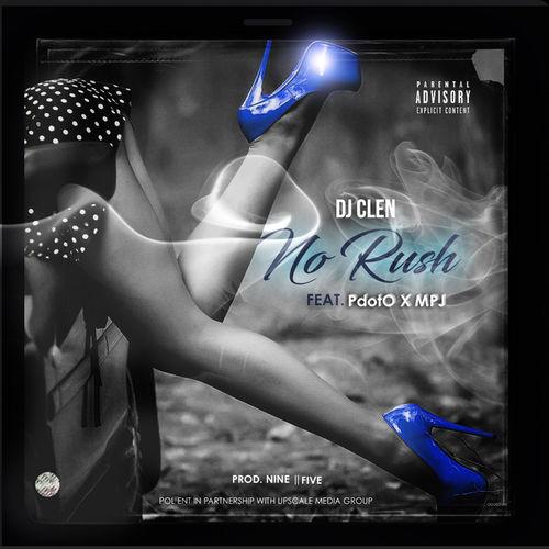 DJ Clen No Rush Ft PdotO MPJ Mp3 Audio Download